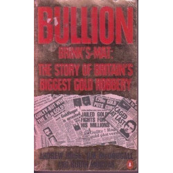 Bullion. Brink's Mat: The Story of Britain's Biggest Gold Robbery
