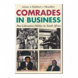 Comrades in Business: Post-Liberation Politics in South Africa