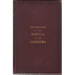 An Exposition of the Epistle to the Hebrews, with a New Version