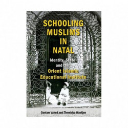 Schooling Muslims in Natal: Identity, State and the Orient Islamic Educational Institute
