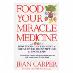 Food: Your Miracle Medicine - How Food Can Prevent and Treat Over 100 Symptoms and Problems