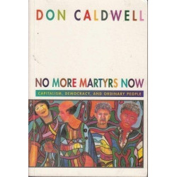 No More Martyrs Now: Capitalism, Democracy, and Ordinary People (Signed)