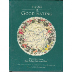 The Art Of Good Eating: Dinner Party Menus From the Best Chefs Around Bath