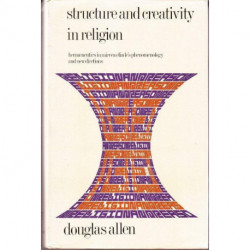 Structure and Creativity in Religion. Hermeneutics in Mircea Eliade's Phenomenology and New Directions